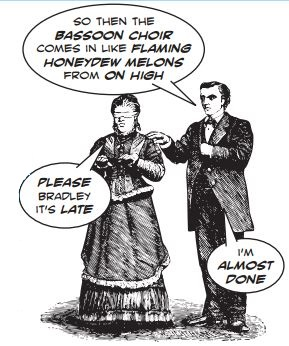 """Cartoon, man describing a musical passage to a woman """"And then the bassoon choir comes in like flaming honeydew melons from on high"""""""